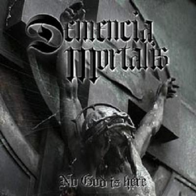 Demencia Mortalis - No God Is Here (2008)